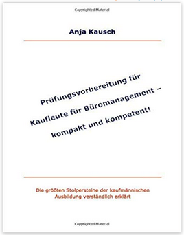 Lernunterlagen für IHK-Abschlussprüfung Kauffrau für Büromanagement